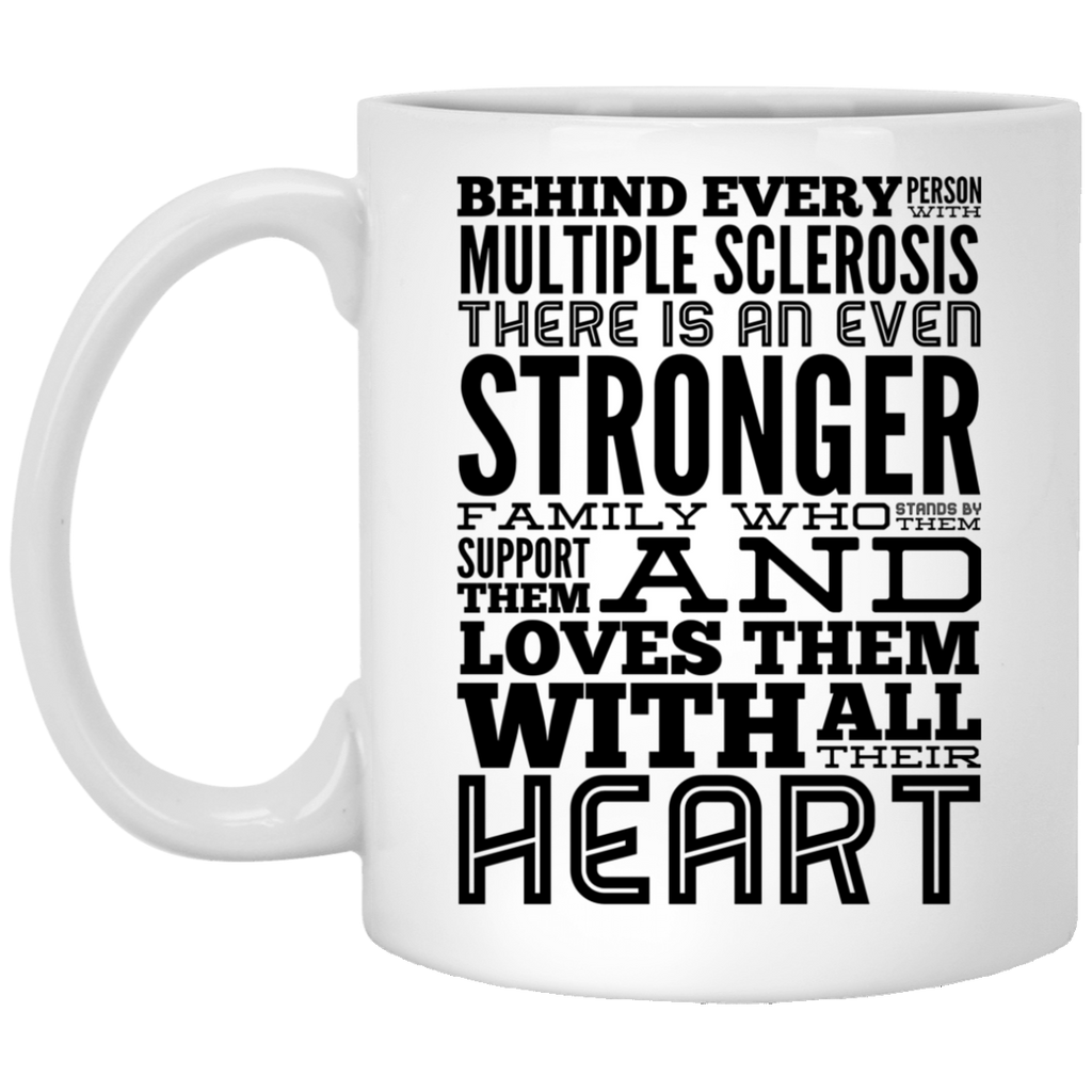 Behind every person with Multiple Sclerosis 11 oz. White Mug