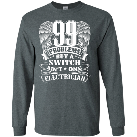 99 Problems but a switch ain't one Electrician LS  Tshirt