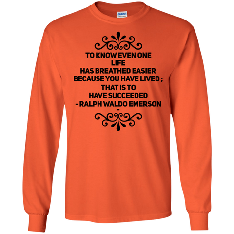 To know even one life has breathed easier  LS Tshirt