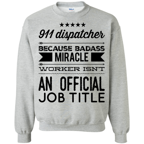 911 Dispacther  because badass miracle worker isn't an official job title  Sweatshirt