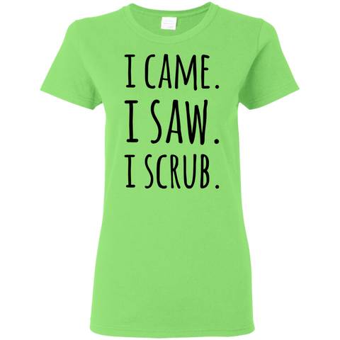 I Came. I Saw. I Scrub  Ladies' 5.3 oz. T-Shirt