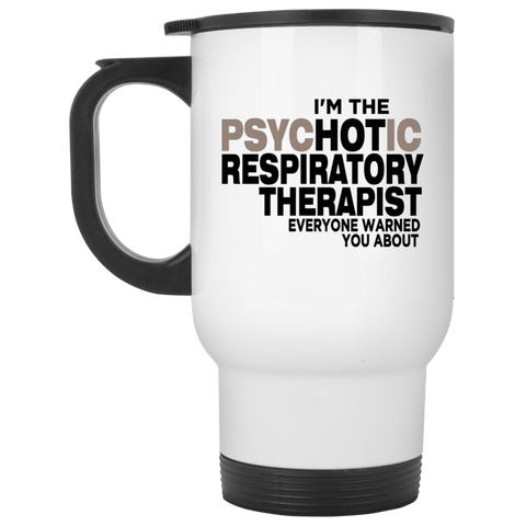 I'm the Psychotic Respiratory Therapist Everyone Warned you about Travel  Mug