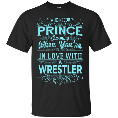 Who needs prince charming when you're in love with a wrestler  T-Shirt