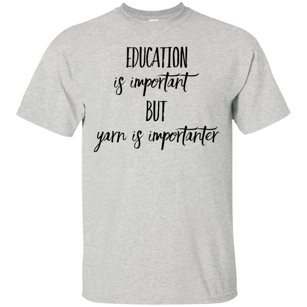 Education is important but Yarn is importanter  T-Shirt