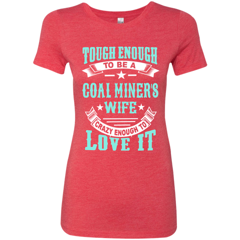 Tough Enough to be a Coal Miner's Wife Crazy Enough to Love It Next Level Ladies Triblend T-Shirt