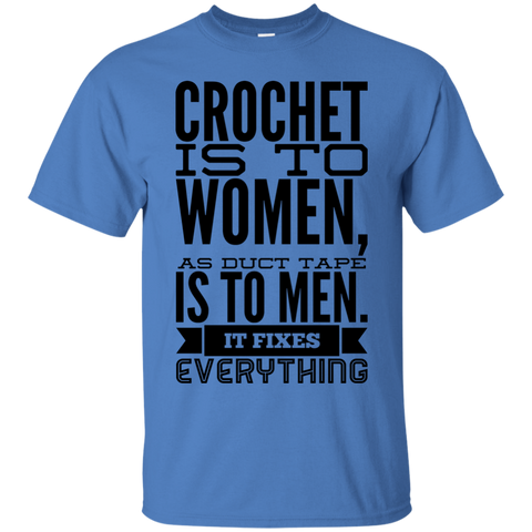 Crochet is to women as duct tape is to men. It fixes everything  T-Shirt
