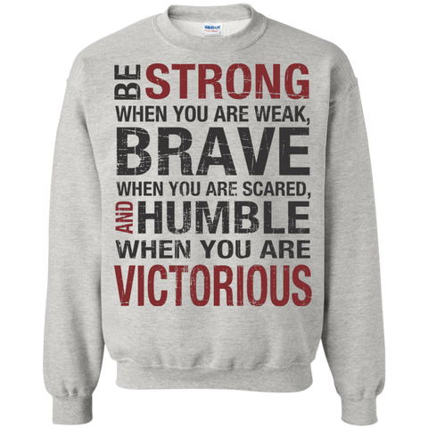 Be Strong When you are weak , Brave when you are scared and Humble when you are victorious  Pullover Sweatshirt  8 oz