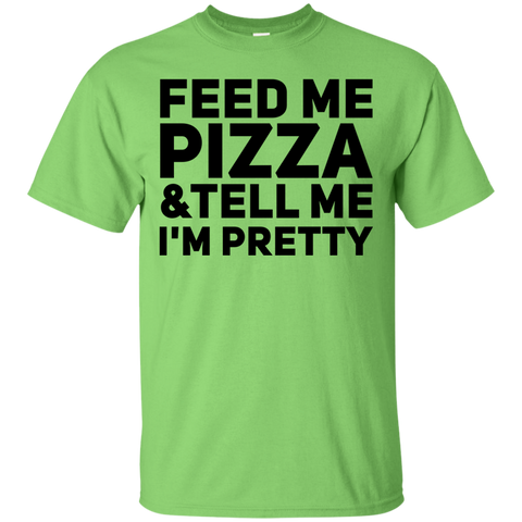 Feed Me Pizza  & Tell me I'm pretty T-Shirt