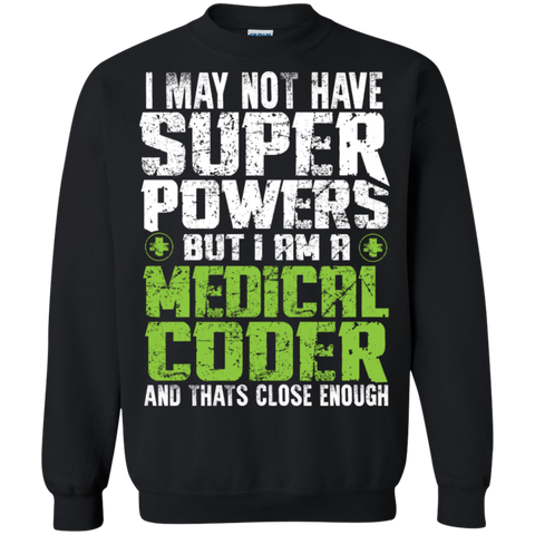 I May not have Superpowers But I am a Medical Coder Crewneck Pullover Sweatshirt  8 oz