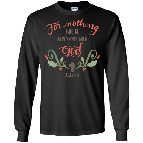 For Nothing will be impossible with God   Luke 1:37 LS Tshirt
