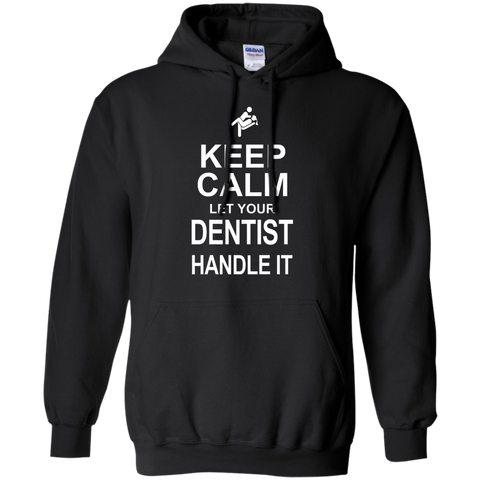 Keep Calm Let your Dentist Handle it   Hoodie