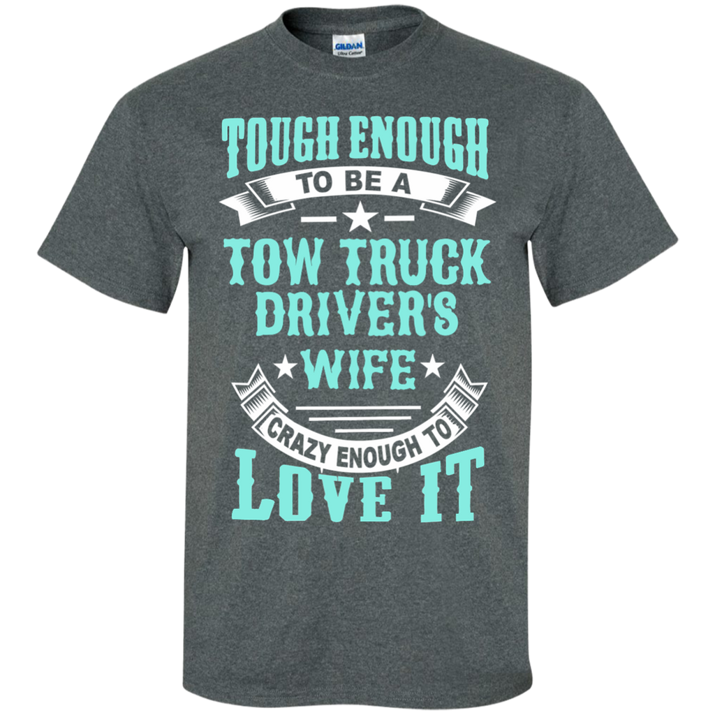 Tough Enough To Be A Tow Truck Driver S Wife Crazy Enough To Love It