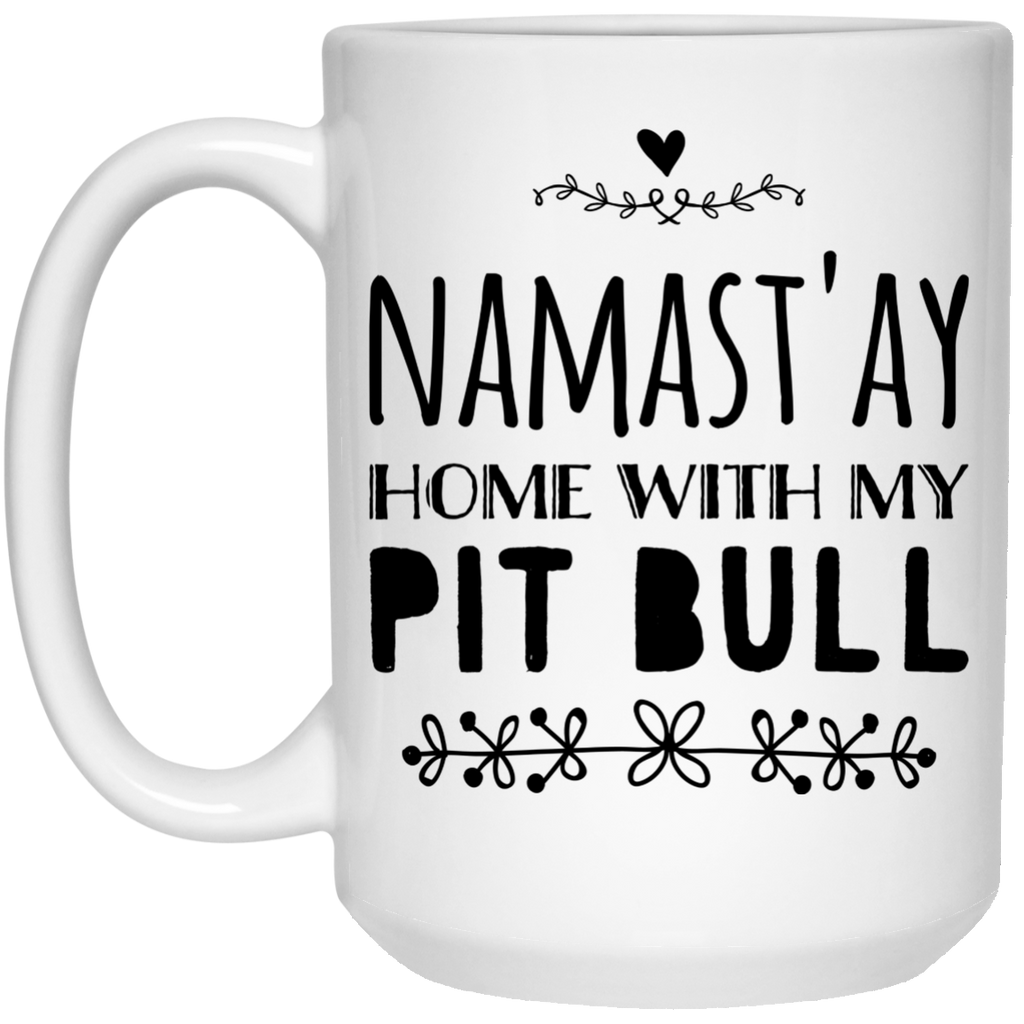 Namast'ay home with my Pit Bull Mug  - 15oz