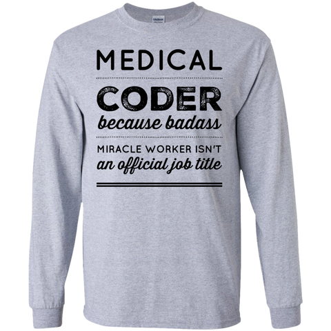 Medical Coder because badass miracle worker isn't an official job title   LS Tshirt