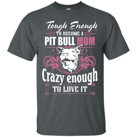 Tough Eough to become Pit Bull Mom Crazy Enough to Love it   T-Shirt