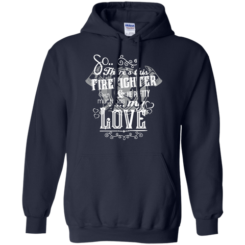 So There's This Firefighter and he pretty much has my love  Hoodie