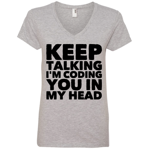 Keep Talking I'm Coding you in my head Ladies V Neck