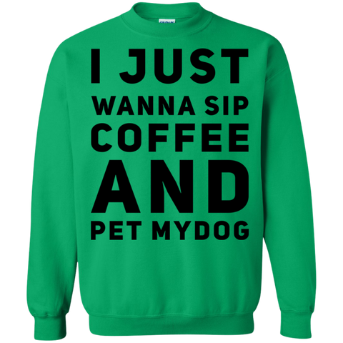 I just wanna sip coffee and pet my dog Sweatshirt