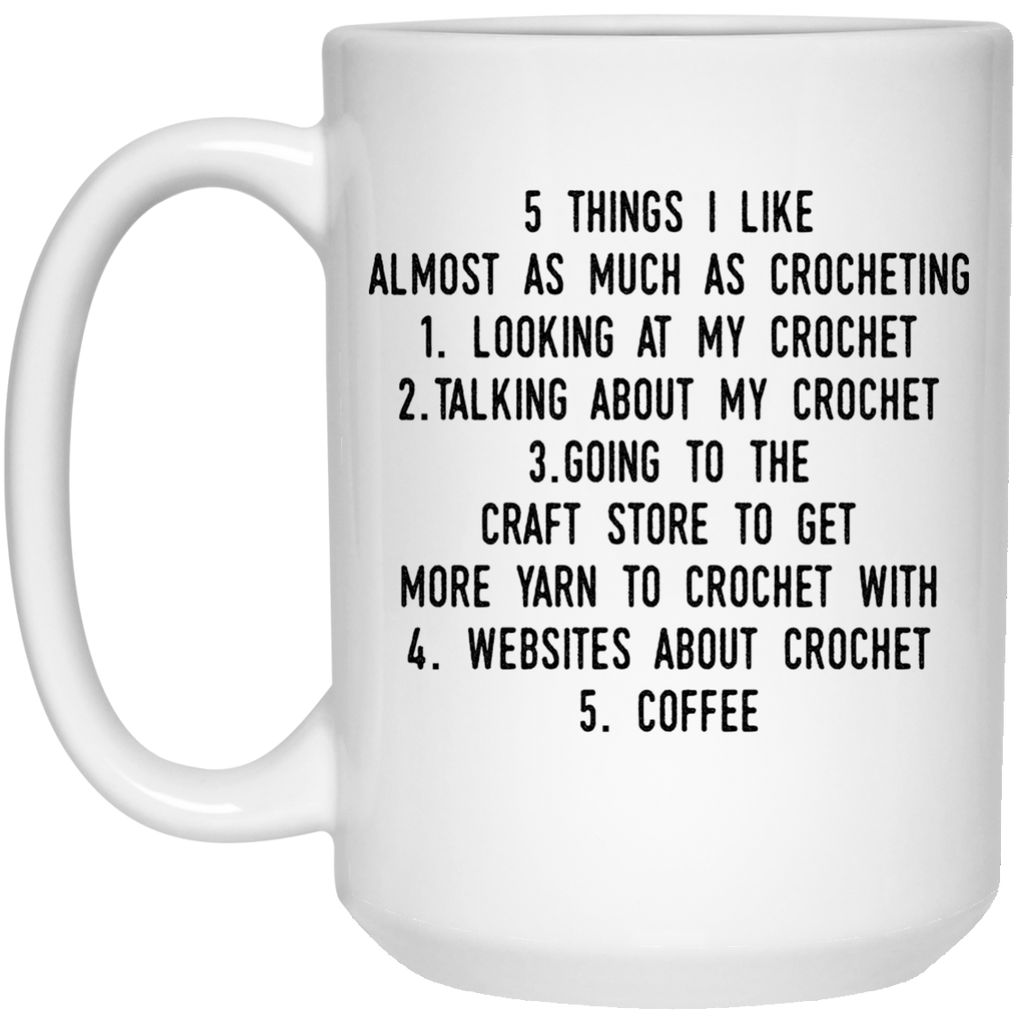 5 Things i like almost as much as crocheting Mug  - 15oz