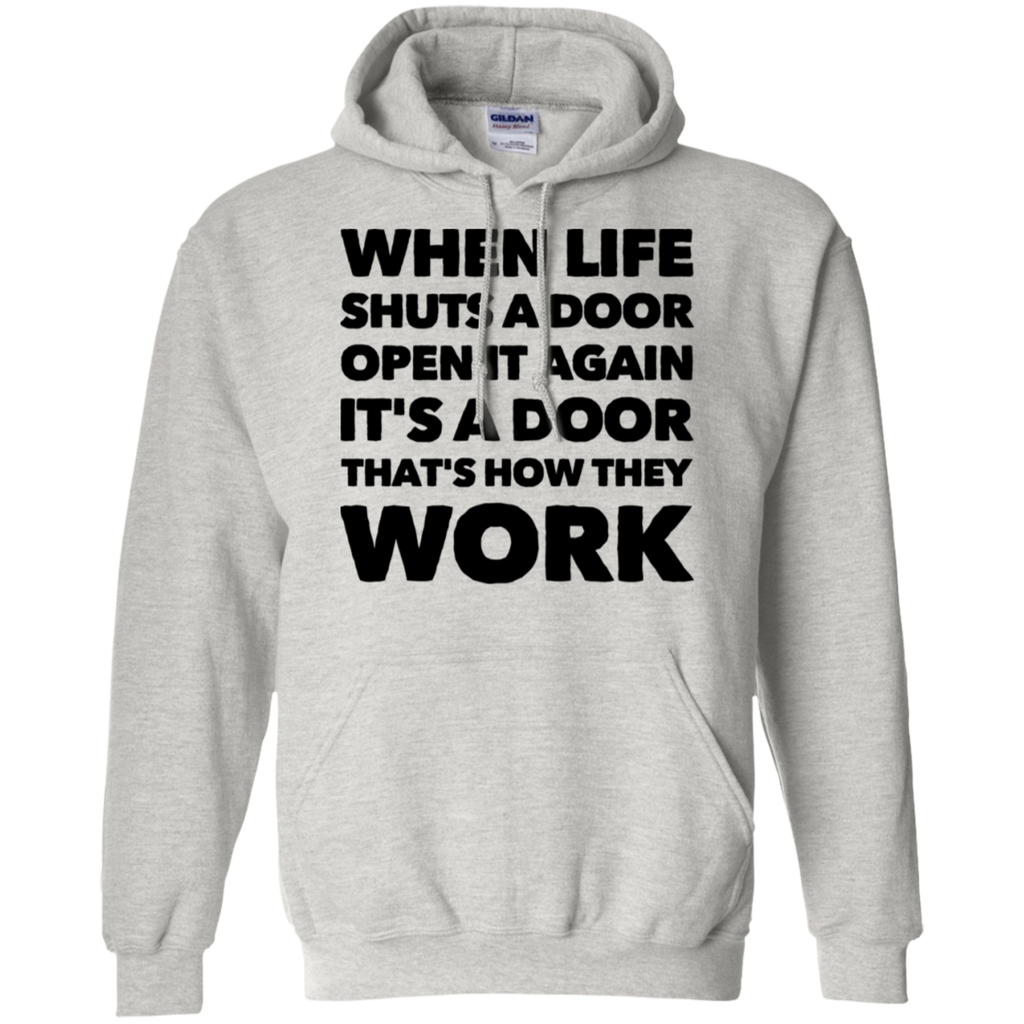When life shuts a door open it again it's a door that's how they work  Hoodie
