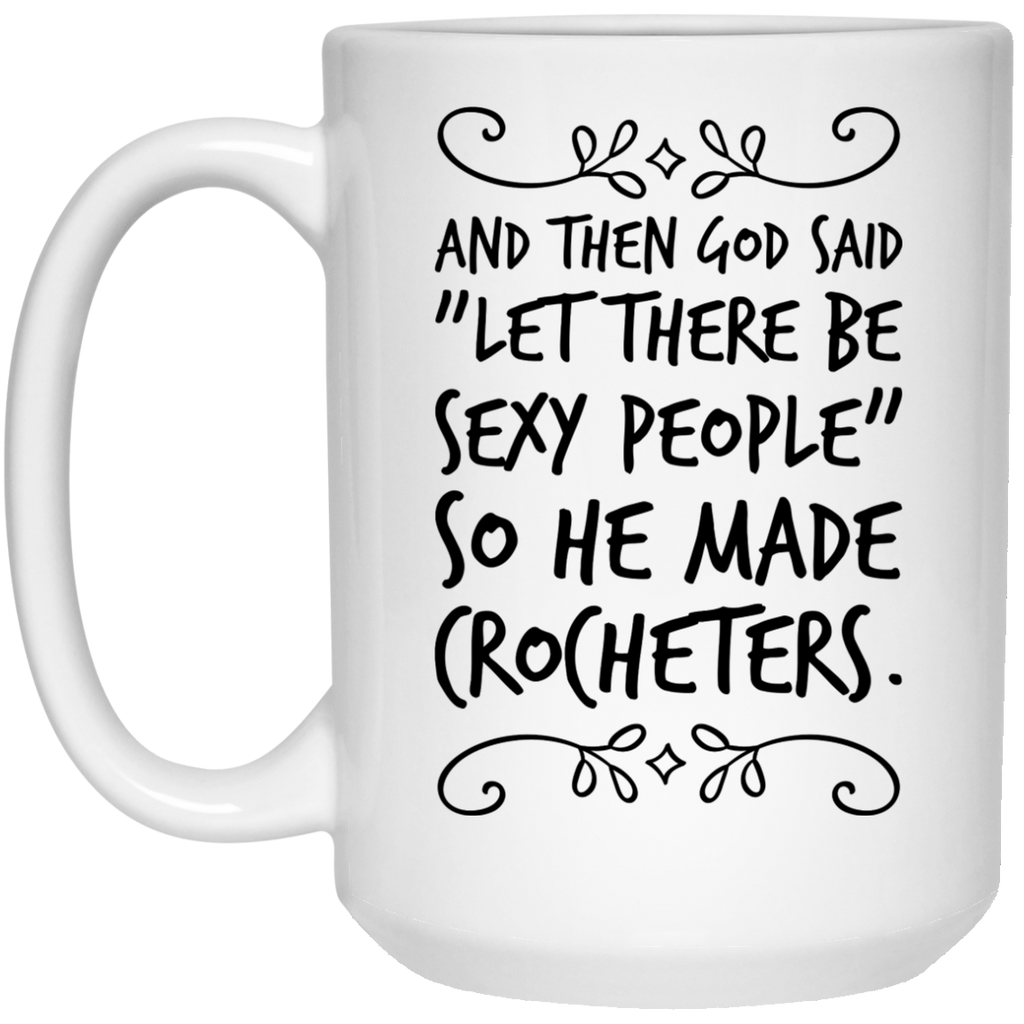 "And then God Said ""Let there be sexy people "" so he made  Crocheters  Mug - 15oz"