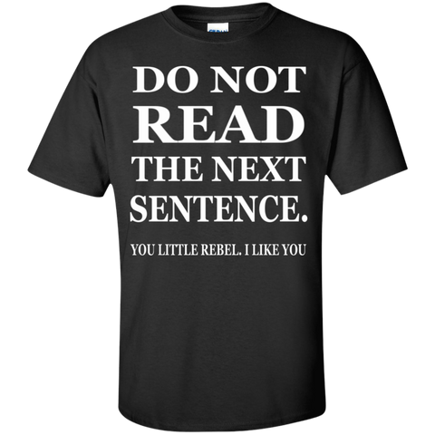 Do Not read The Next Sentence You Little Rebel , I like you T-Shirt