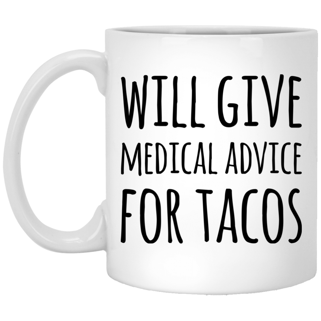 Will Give Medical Advice for Tacos  11 oz. White Mug