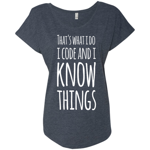 That's what i do i code and i know things Ladies Triblend Dolman Sleeve