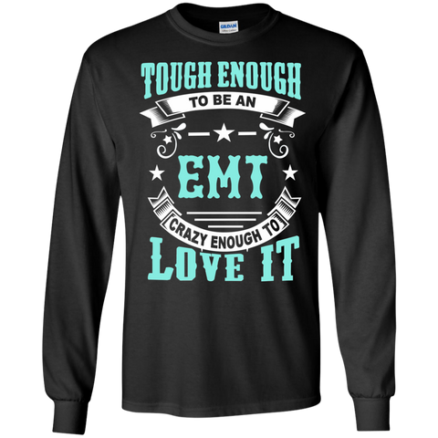 Tough Enough to be an EMT Crazy Enough to Love It LS Ultra Cotton Tshirt