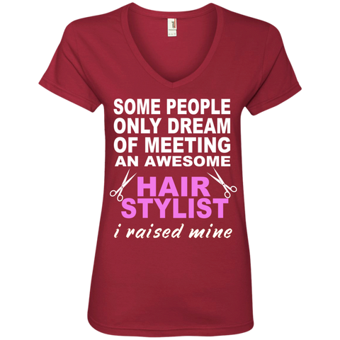 Some People only dream of meeting an awesome Hair Stylist I raised mine Ladies  V-Neck Tee