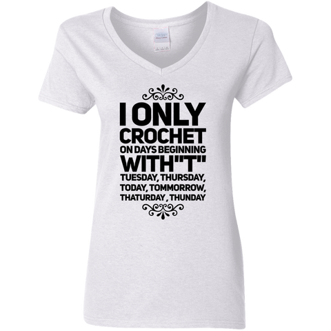 "I Only Crochet on days beginning with ' T"" Tuesday , Thursday , Today , Tommorrow , Thaturday , Thunday   V Neck Tshirt"