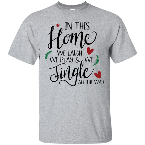 In this home; we laugh, we play and we jingle all the way Tshirt