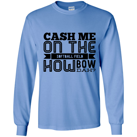 Cash Me on the softball field how bow dah LS  Tshirt