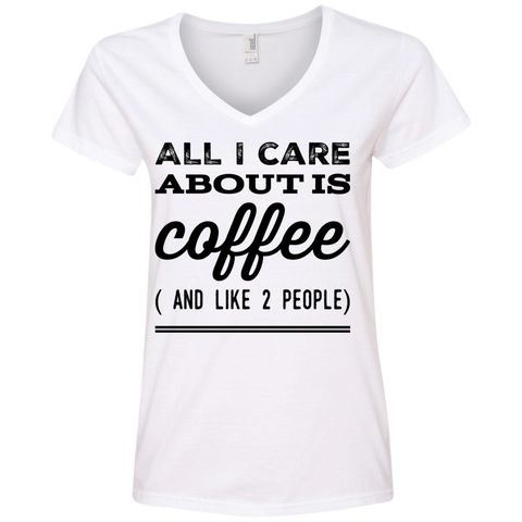 All I Care about is Coffee ( and Like 2 people ) Ladies  V-Neck Tee