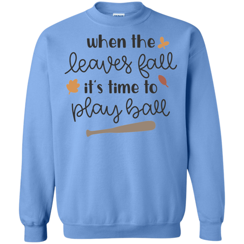 When the leaves fall it's time to play ball  Sweatshirt