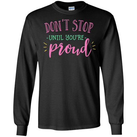 Don't Stop Until You're Proud   LS  T-Shirt