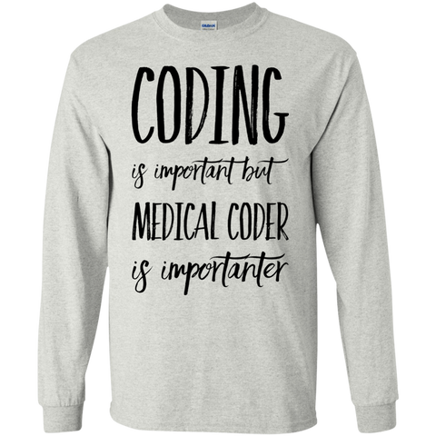 Coding is important but Medical Coder is importanter   LS   T-Shirt