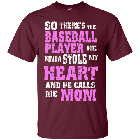 So There's This Baseball Player He kinda stole my Heart and He calls me Mom   Cotton T-Shirt