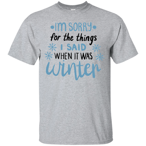 I'm sorry for the things i said when it was winter   Tshirt