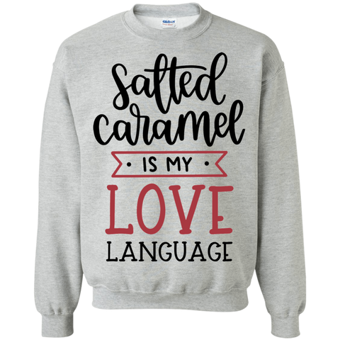 Salted caramel is my love language Sweatshirt