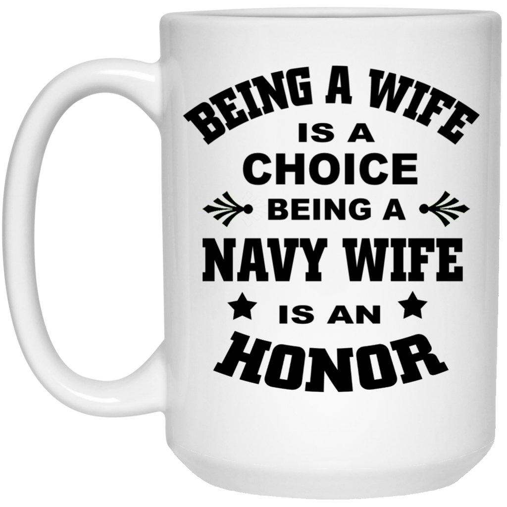 Being A wife is a choice being a Navy Wife is an Honor  Mug - 15oz