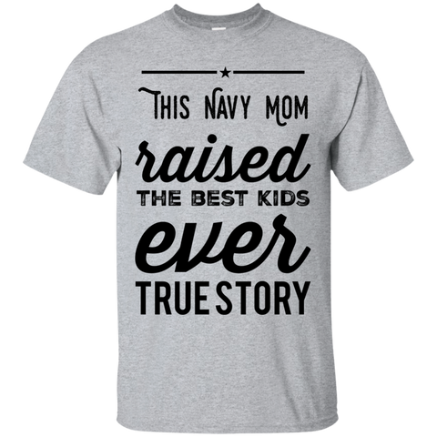 This Navy Mom raised the best kids ever true story T-Shirt