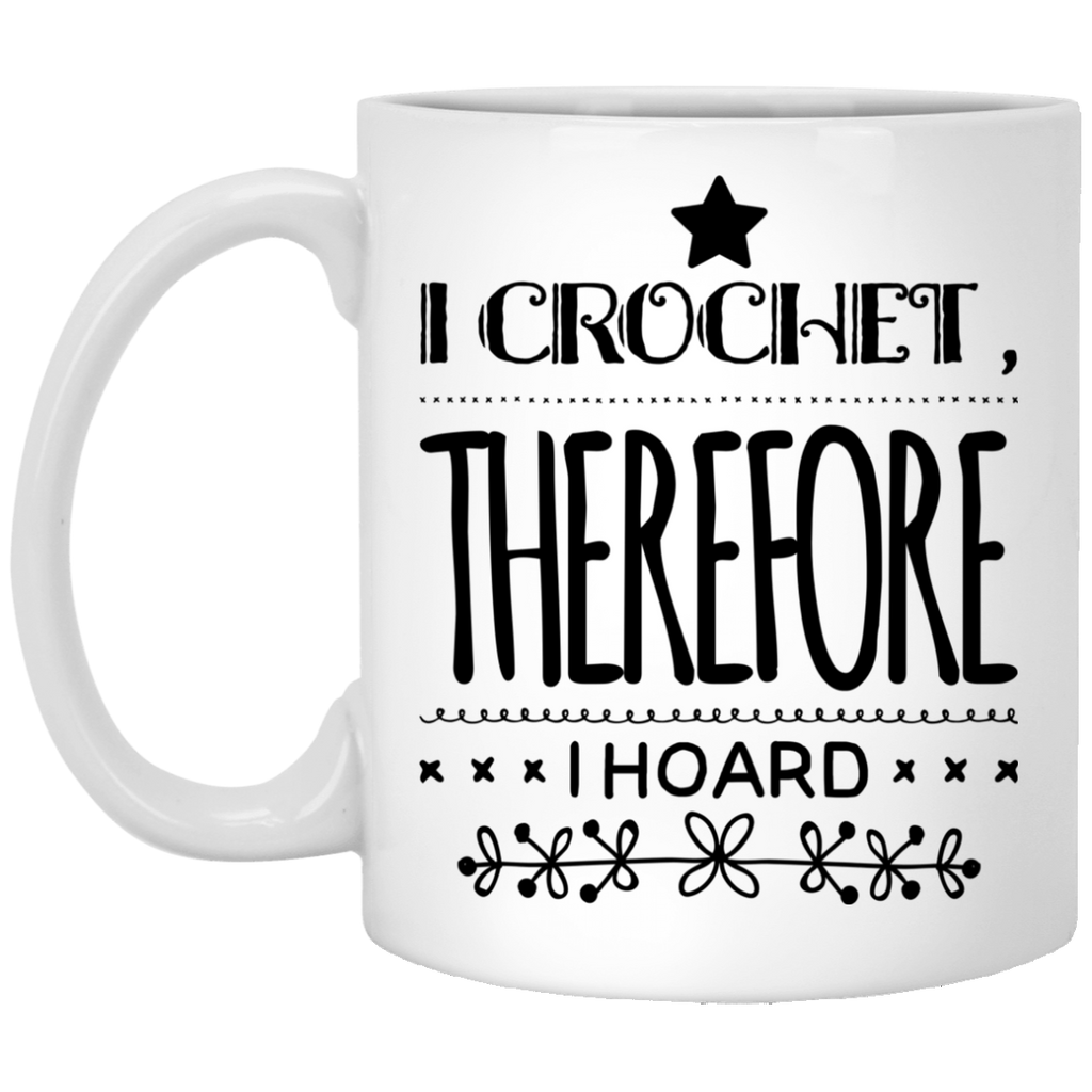 I Crochet Therefore I hoard 11 oz. White Mug