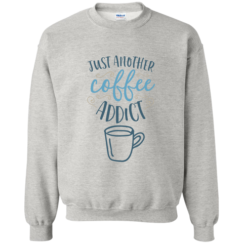Just another Coffee Addict  Sweatshirt