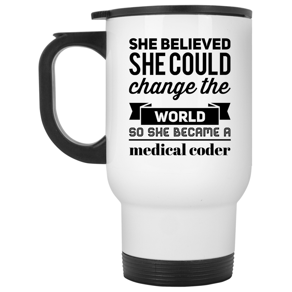 She believed she could change the world so she became a medical coder White Travel Mug