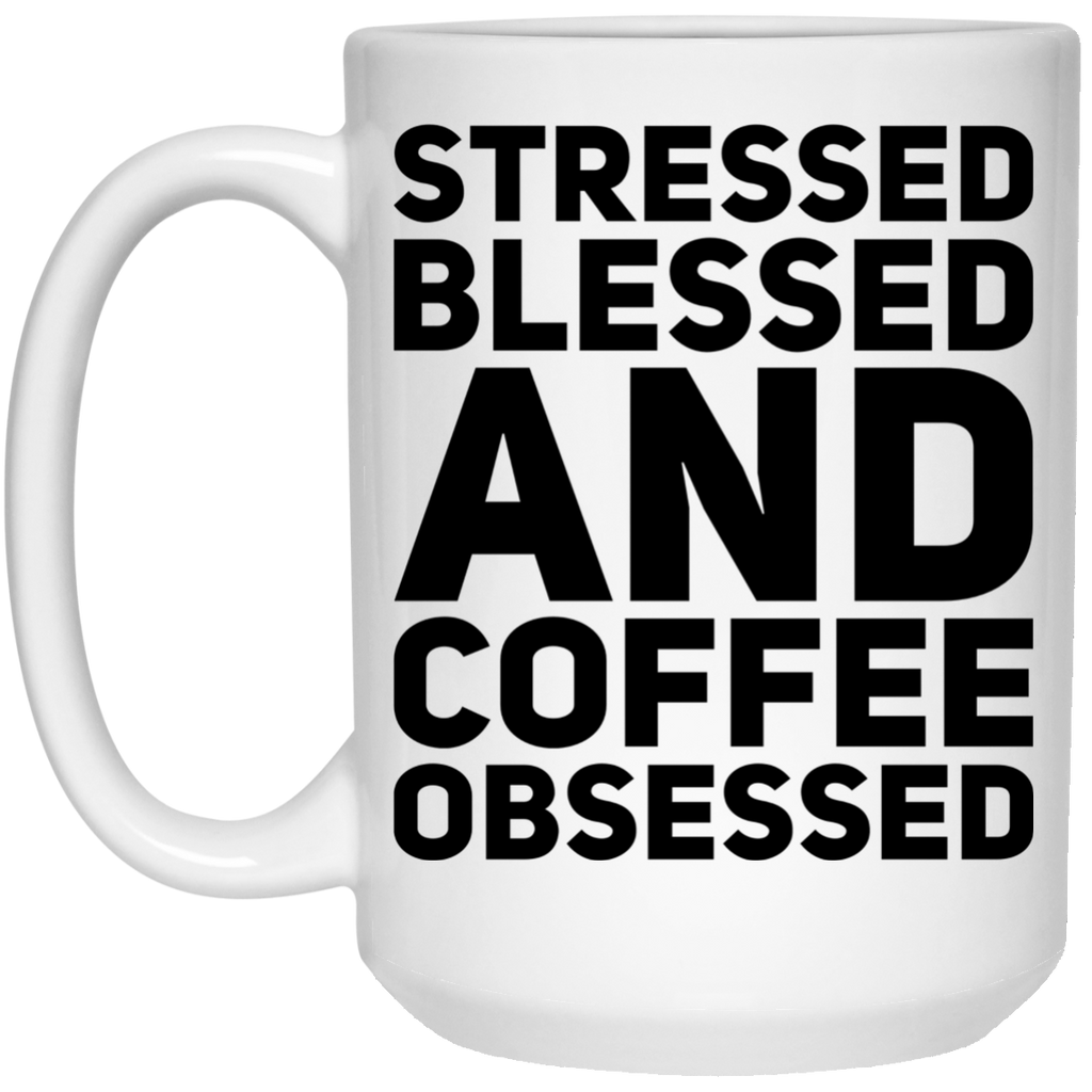 Stressed Blessed and Coffee Obsessed Mug - 15oz