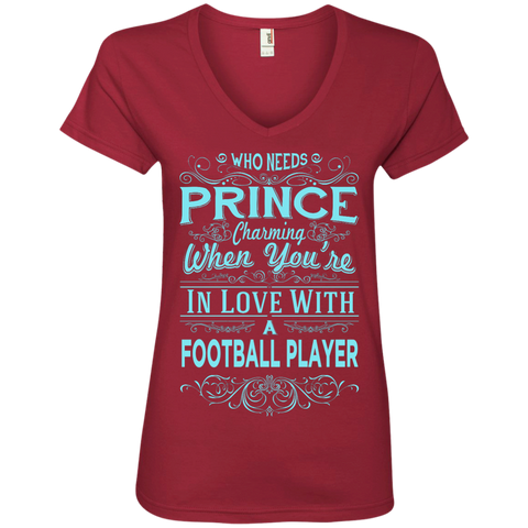 Who needs a prince charming when you're in love with a football player  Ladies  V-Neck Tee