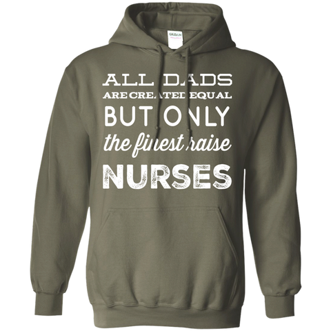 All Dads are created equal but only the finest raise  Nurses Hoodie