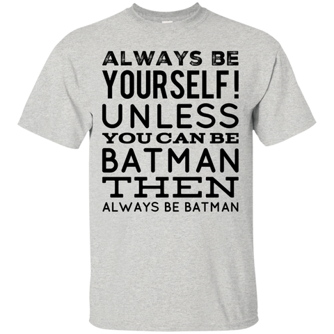 Always be yourself unless you can be Batman then always be Batman  T-Shirt