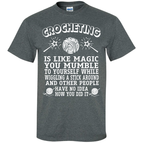 Crocheting is like magic you mumble to yourself while wiggling a stick   Cotton T-Shirt